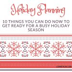 10 Tips- Getting Ready for the Holidays
