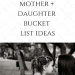 50 Mother + Daughter Bucket List Ideas